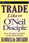 Trade Like an O'Neil Disciple: How We Made 18,000% in the Stock Market