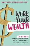 Work Your Wealth: 9 Steps to Making Smarter Choices with Your Money