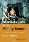 An Insider's Guide to the Mining Sector. How to Make Money from Gold and Mining Shares