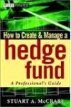 How to Creat and Manage a Hedge Fund: A Professional's Guide