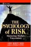 The Psychology of Risk. Mastering Market Uncertainty