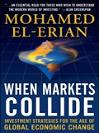 When Markets Collide. Investment Strategies for the Age of Global Economic Change