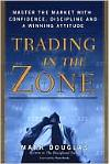 Trading in the Zone : Master the Market with Confidence, Discipline and a Winning Attitude