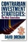 Contrarian Investment Strategies: The New Psychological Breakthrough: Beat the Market by Going Against the Crowd